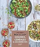 Graines, céréales et légumineuses : Recettes gourmandes testées dans nos cuisines (Fait maison) (French Edition)