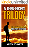 A Thru-Hiking Trilogy: Three Trails - Three Adventures - A Three Book Compilation (Keith Foskett Hiking 5)