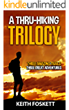 A Thru-Hiking Trilogy: Three Trails - Three Adventures - A Three Book Compilation