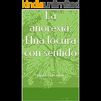 La anorexia: Una locura con sentido
