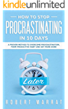 HOW TO STOP PROCRASTINATING IN 10 DAYS: A Proven Method To Overcome Procrastination, Form Productive Habit And Get more Done
