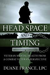 Head Space and Timing: Veteran Mental Health from a Combat Veteran Perspective Kindle Edition