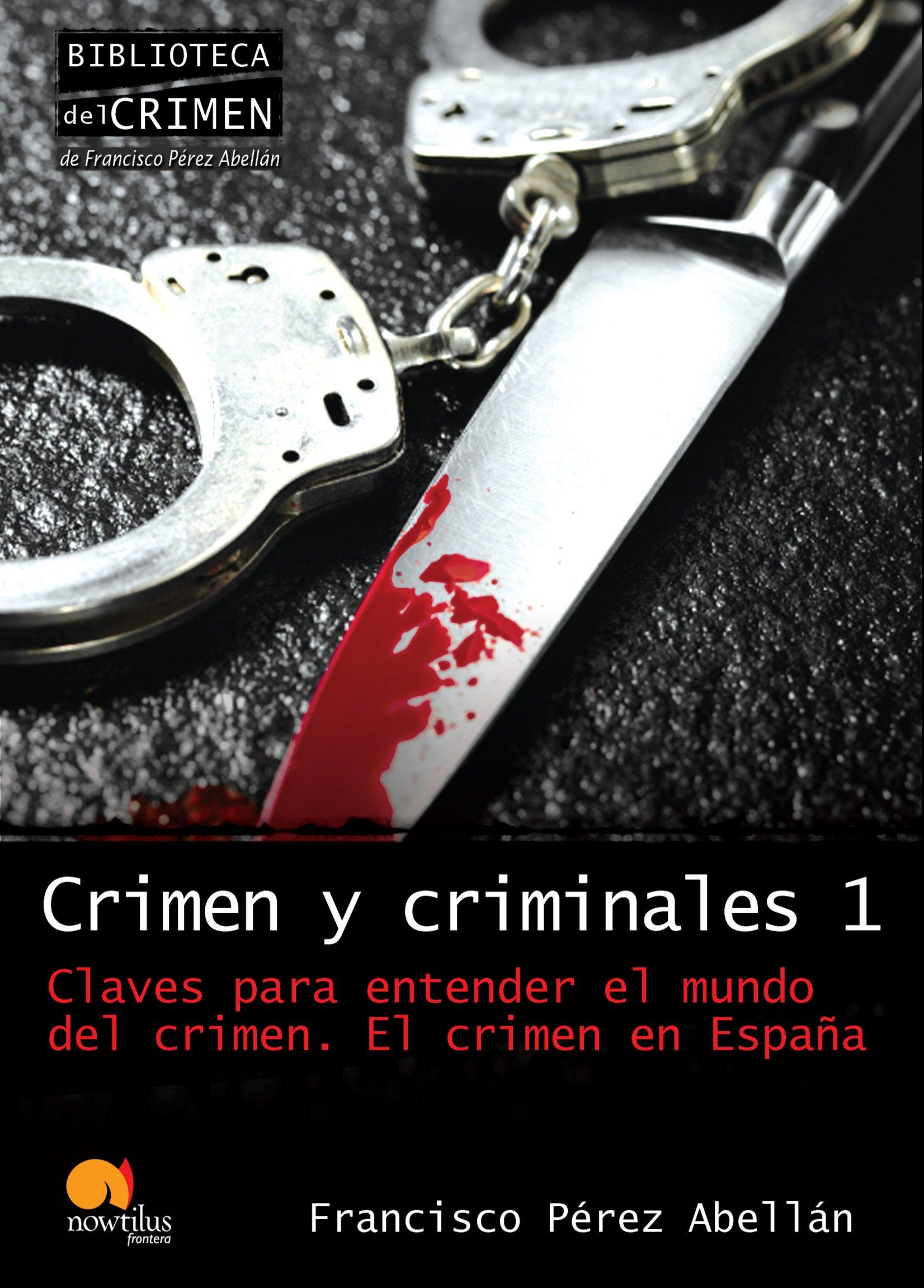 Crimen y criminales I: El crimen en España: 1 Biblioteca del crimen: Amazon.es: Pérez Abellán, Francisco: Libros