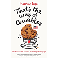 That's The Way It Crumbles: The American Conquest of the English Language (English Edition)
