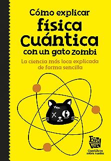 Cómo explicar física cuántica con un gato zombi (Spanish Edition)