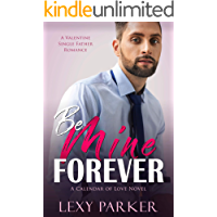 Be Mine Forever: A Valentine Single Father Romance