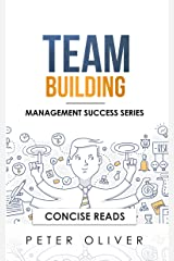 Team Building: The Principles of Managing People and Productivity (Management Success Book 3) Kindle Edition