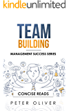 Team Building: The Principles of Managing People and Productivity (Management Success Book 3)