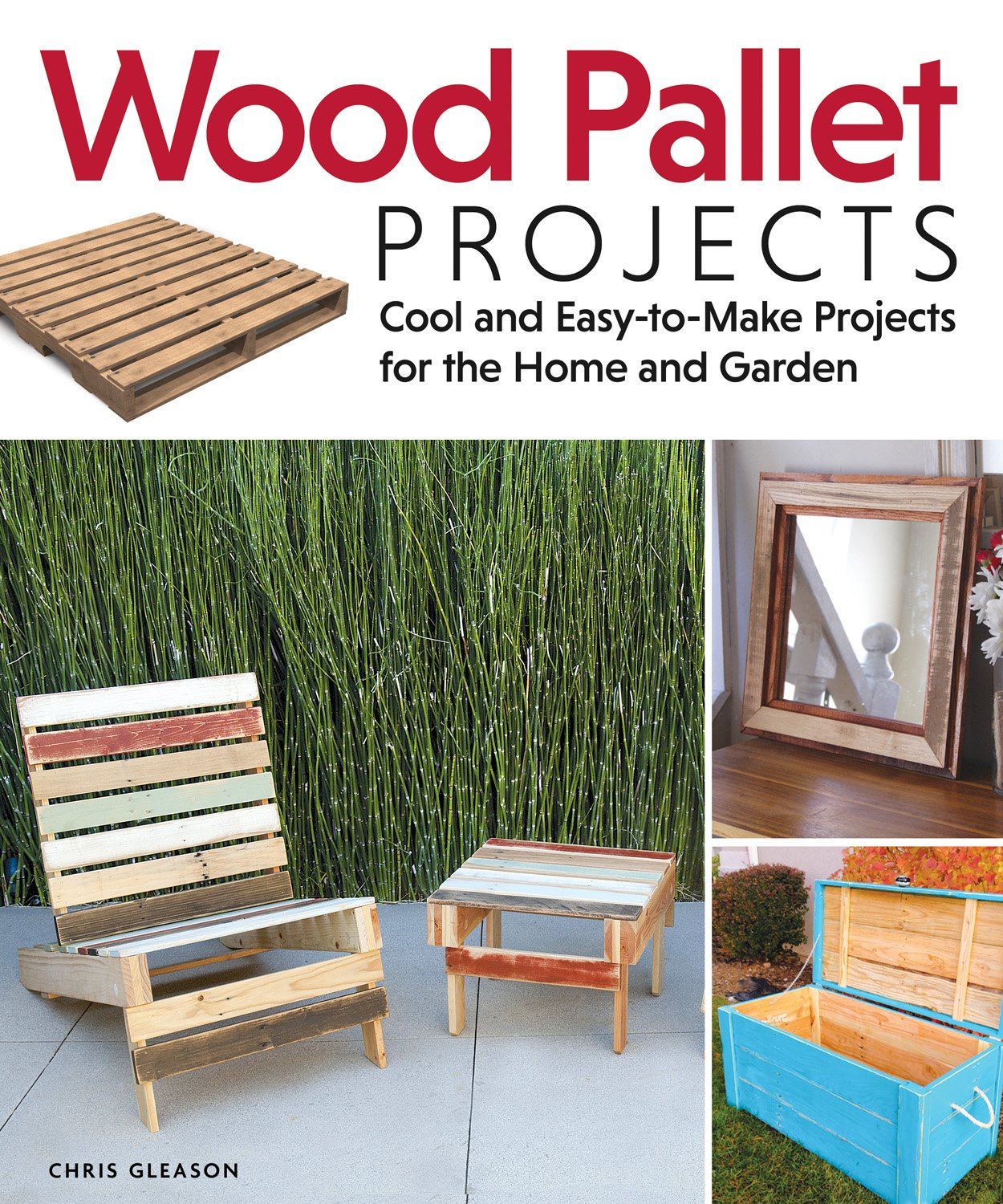 wood pallet projects cool and easy to make projects for the home and garden chris gleason 9781565235441 amazoncom books