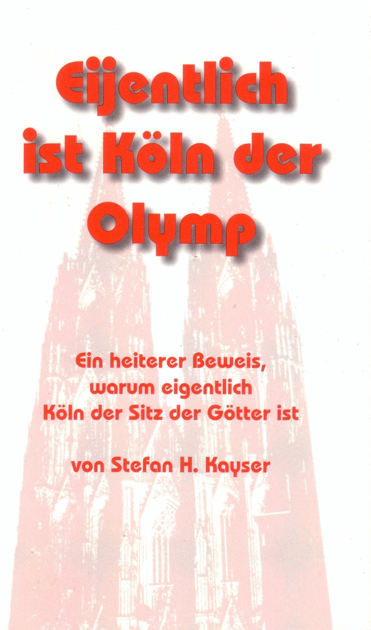 Eijentlich ist Köln der Olymp. Ein heiterer Beweis, warum eigentlich Köln der Sitz der Götter ist