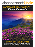 Landscape photography Photo Projects: How to Take Great Landscape photos (English Edition)