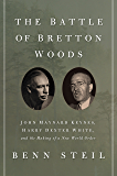 The Battle of Bretton Woods: John Maynard Keynes, Harry Dexter White, and the Making of a New World Order (Council on Foreign Relations Books (Princeton University Press))