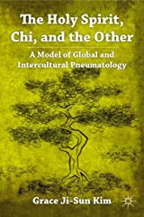 The Holy Spirit, Chi, and the Other: A Model of Global and Intercultural Pneumatology Kindle Edition