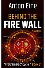 Behind the Fire Wall (Programagic Cycle Book 1) Kindle Edition
