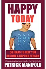 HAPPY TODAY: 50 Ideas To Help You Become A Happier Person Kindle Edition