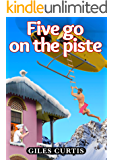 Five Go On The Piste (A Raucous Giles Curtis Comedy)