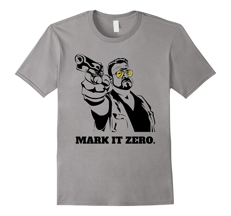 Mark It Zero - Walter Sobchak funny shirt-Art