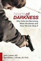 Hearts of Darkness: Why Kids Are Becoming Mass Murderers and How We Can Stop It Kindle Edition