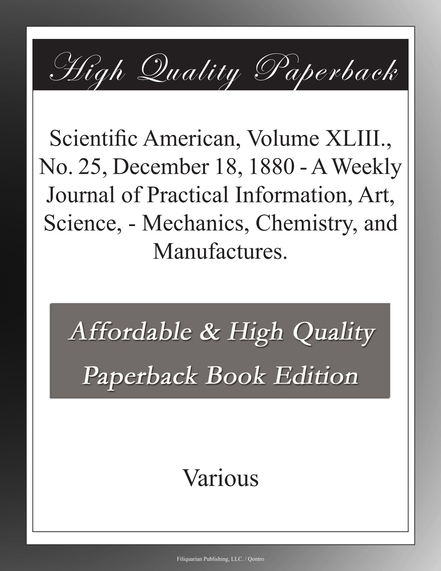 Download Scientific  American, Volume XLIII., No. 25, December 18, 1880 - A Weekly Journal of Practical Information, Art, Science, - Mechanics, Chemistry, and Manufactures. PDF