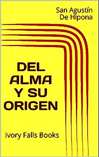 Del Alma y su origen (Spanish Edition)