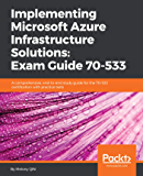 Implementing Microsoft Azure Infrastructure Solutions: Exam Guide 70-533: A comprehensive, end-to-end study guide for the 70-533 certification with practice tests