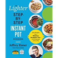 The Lighter Step-By-Step Instant Pot Cookbook: Easy Recipes for a Slimmer, Healthier You - With Photographs of Every…