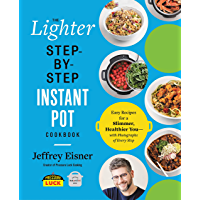 The Lighter Step-By-Step Instant Pot Cookbook: Easy Recipes for a Slimmer, Healthier You—With Photographs of Every Step
