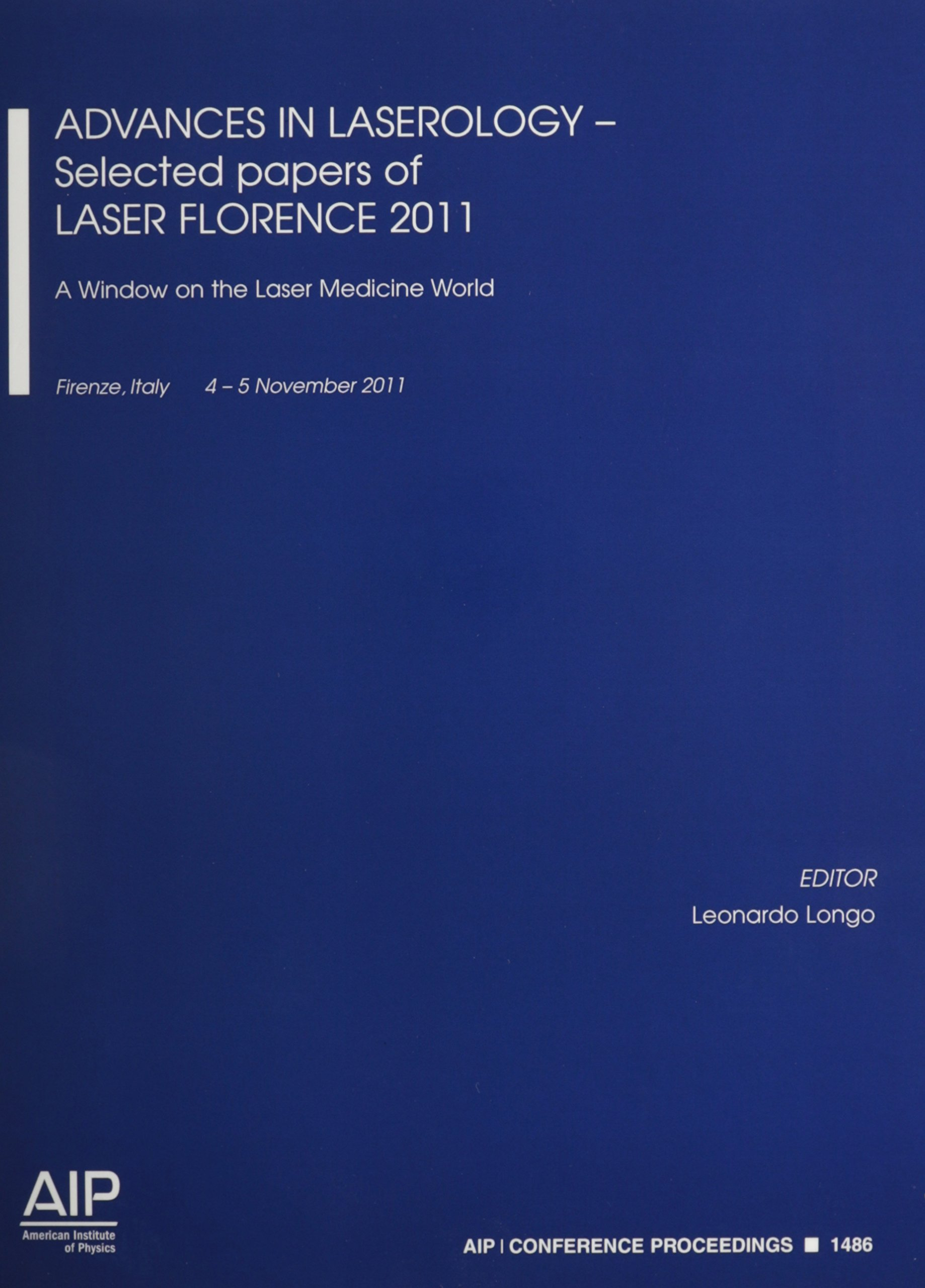 Advances in Laserology - Selected Papers of Laser Florence 2011:: A Window on the Laser Medicine World (AIP Conference Proceedings) by American Institute of Physics