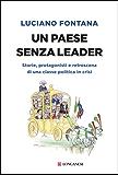 Un paese senza leader: Storie, protagonisti e retroscena di una classe politica in crisi