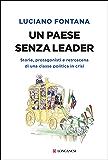 Un paese senza leader: Storie, protagonisti e retroscena di una classe politica in crisi (Italian Edition)