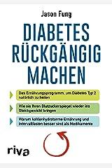 Diabetes rückgängig machen: Das Ernährungsprogramm, um Diabetes Typ 2 natürlich zu heilen (German Edition) Kindle Edition
