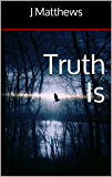 Truth Is (English Edition)