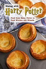 Dining with Harry Potter: Food from Harry Potter to Feed Witches and Wizards Kindle Edition
