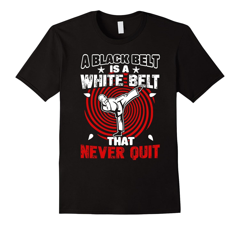 A Black Belt Is A White Belt That Never Quit Karate T-Shirt-CD