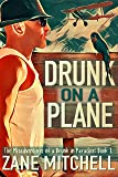 Drunk on a Plane: The Misadventures of a Drunk in Paradise: Book 1 (English Edition)