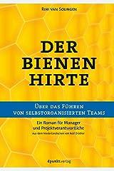 Der Bienenhirte – über das Führen von selbstorganisierten Teams: Ein Roman für Manager und Projektverantwortliche (German Edition) Kindle Edition