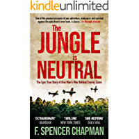 The Jungle is Neutral: The Epic True Story of One Man's War Behind Enemy Lines