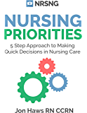 Nursing Priorities: 5 Step Approach to Making Quick Decisions in Nursing Care (Decision Making in Nursing) (English Edition)