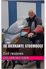 De vierkante stoomboot: Een reisboek (Dutch Edition) Kindle Edition