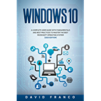 Windows 10: A Complete User Guide With Fundamentals and Best Practices To Master The Best Microsoft Operating System…