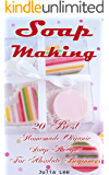 Soap Making: 20 Best Homemade Organic Soap Recipes For Absolute Beginners (English Edition)