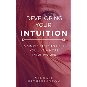 Developing Your Intuition: 5 Simple Steps To Help You Live a More Intuitive Life