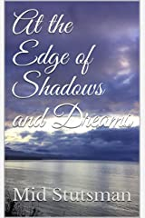 At the Edge of Shadows and Dreams Kindle Edition