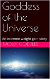 Goddess of the Universe: An extreme weight gain story