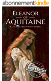 Eleanor of Aquitaine: A Life From Beginning to End (English Edition)