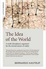 The Idea of the World: A Multi-Disciplinary Argument for the Mental Nature of Reality Paperback