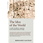 The Idea of the World: A Multi-Disciplinary Argument for the Mental Nature of Reality