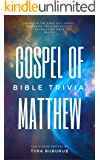 Gospel of Matthew Bible Trivia: Over 960 questions & answers inside! (Books of the Bible Trivia Series Book 2)