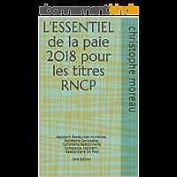 L'ESSENTIEL de la paie 2018 pour les titres RNCP: Assistant Ressources Humaines, Secrétaire Comptable, Comptable Gestionnaire, Comptable Assistant, Gestionnaire De Paie 1ère Edition