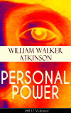 PERSONAL POWER (All 12 Volumes): Development, Cultivation & Manifestation of Personal Powers: Creative - Your Constructive Forces, Desire - Your Energizing ... Fount, Positive Individuality and more